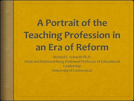 Changes in the Era of Reform- 1983-Present  Our students  Our teachers  Who are our teachers today?  What do they feel are the answers to school reform?
