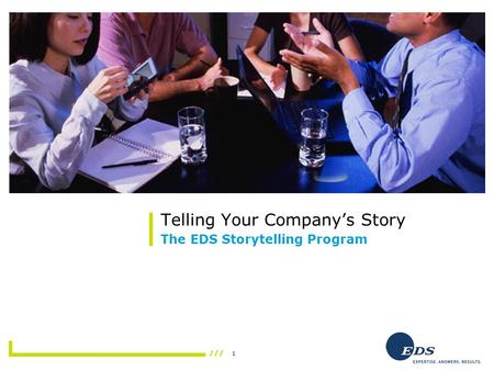 1 Telling Your Company's Story The EDS Storytelling Program.