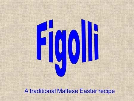 A traditional Maltese Easter recipe. For the pastry 800g Self raising flour 240g sugar 240g margarine grated lemon or orange peel 4 eggs vanilla Filling.