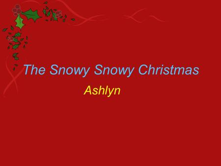The Snowy Snowy Christmas Ashlyn. Informational The snowy snowy chrismas You need eggs flour ginger to make gingerbread.