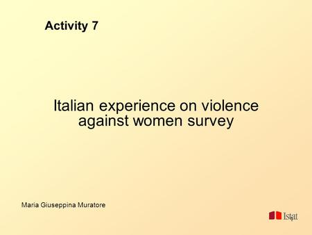 1 Activity 7 Italian experience on violence against women survey Maria Giuseppina Muratore.