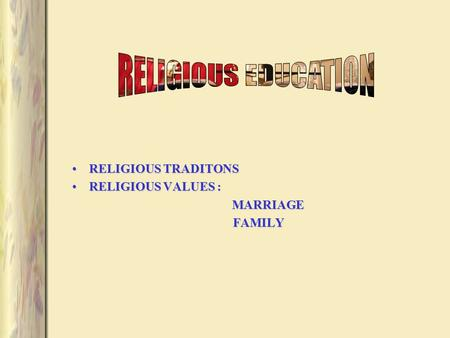RELIGIOUS TRADITONSRELIGIOUS TRADITONS RELIGIOUS VALUES :RELIGIOUS VALUES : MARRIAGE MARRIAGEFAMILY.