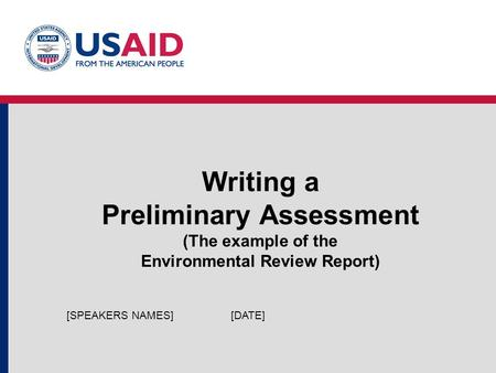 Writing a Preliminary Assessment (The example of the Environmental Review Report) [DATE][SPEAKERS NAMES]