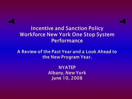 Incentive and Sanction Policy Workforce New York One Stop System Performance A Review of the Past Year and a Look Ahead to the New Program Year. NYATEP.