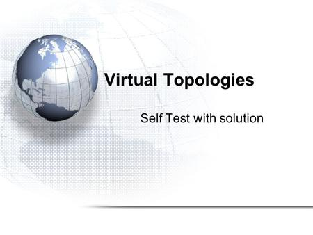 Virtual Topologies Self Test with solution. Self Test 1.When using MPI_Cart_create, if the cartesian grid size is smaller than processes available in.