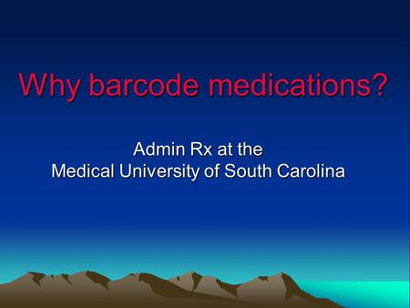 Why barcode medications? Admin Rx at the Medical University of South Carolina.
