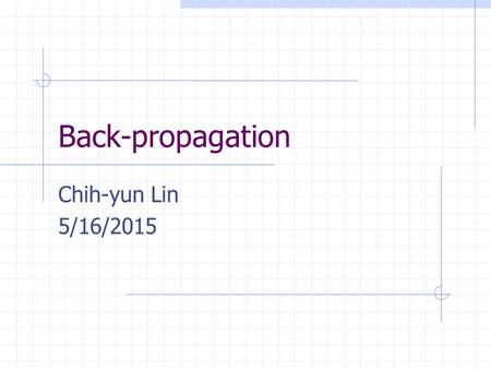 Back-propagation Chih-yun Lin 5/16/2015. Agenda Perceptron vs. back-propagation network Network structure Learning rule Why a hidden layer? An example: