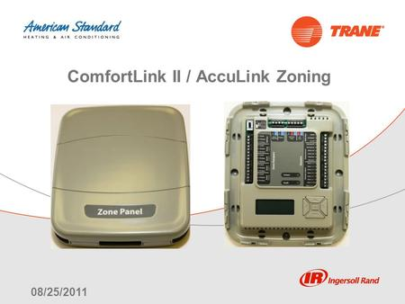 08/25/2011 ComfortLink II / AccuLink Zoning. Zoning Webex 08/25/11 2 Launch date is 08/29/11 Approved applications for initial release: – Trane/American.