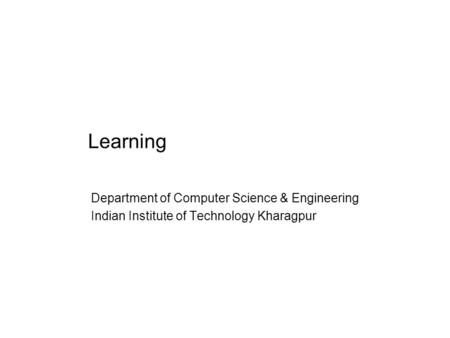 Learning Department of Computer Science & Engineering Indian Institute of Technology Kharagpur.