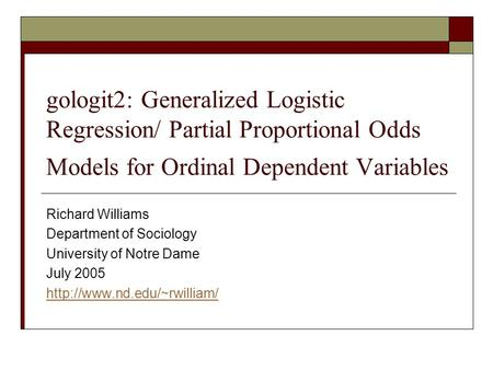 Gologit2: Generalized Logistic Regression/ Partial Proportional Odds Models for Ordinal Dependent Variables Richard Williams Department of Sociology University.