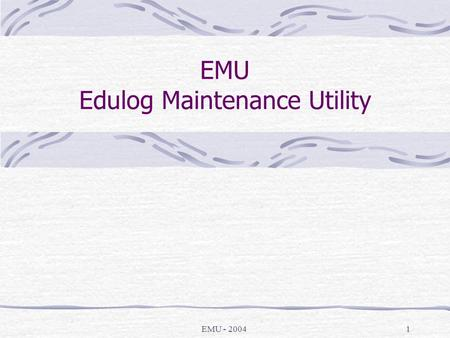 EMU - 20041 EMU Edulog Maintenance Utility. EMU - 20042 EMU EMU is the edulog.nt version of System Maintenance Contains some utilities you're used to.