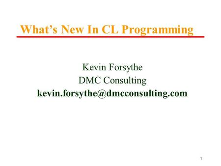 1 Kevin Forsythe DMC Consulting What's New In CL Programming.