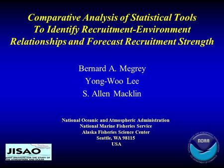 Comparative Analysis of Statistical Tools To Identify Recruitment-Environment Relationships and Forecast Recruitment Strength Bernard A. Megrey Yong-Woo.