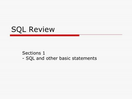 SQL Review Sections 1 - SQL and other basic statements.