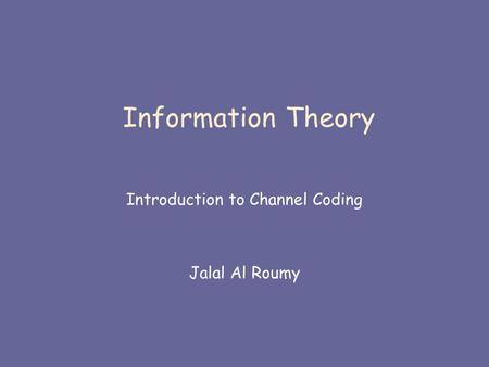 Information Theory Introduction to Channel Coding Jalal Al Roumy.