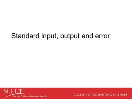 Standard input, output and error. Lecture Under Construction.