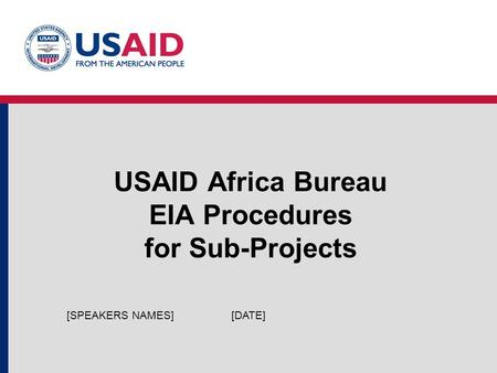 USAID Africa Bureau EIA Procedures for Sub-Projects [DATE][SPEAKERS NAMES]