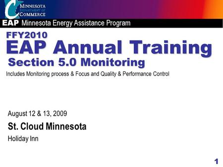 1 FFY2010 August 12 & 13, 2009 St. Cloud Minnesota Holiday Inn EAP Annual Training Section 5.0 Monitoring Includes Monitoring process & Focus and Quality.