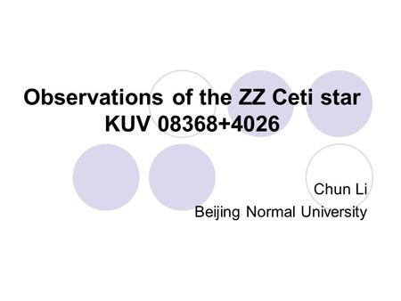 Observations of the ZZ Ceti star KUV 08368+4026 Chun Li Beijing Normal University.