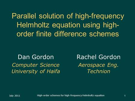 July 2011 High-order schemes for high-frequency Helmholtz equation 1 Parallel solution of high-frequency Helmholtz equation using high- order finite difference.
