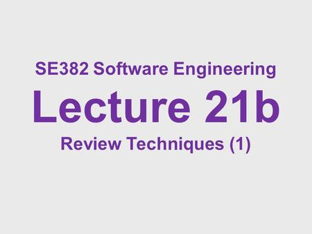 SE382 Software Engineering Lecture 21b Review Techniques (1)