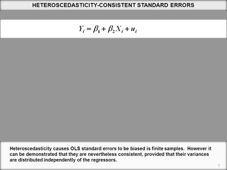 HETEROSCEDASTICITY-CONSISTENT STANDARD ERRORS 1 Heteroscedasticity causes OLS standard errors to be biased is finite samples. However it can be demonstrated.