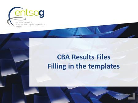 CBA Results Files Filling in the templates. 2 We highly encourage you to >Read the CBA Methodology:  Annex F on Methodology of TYNDP 2015