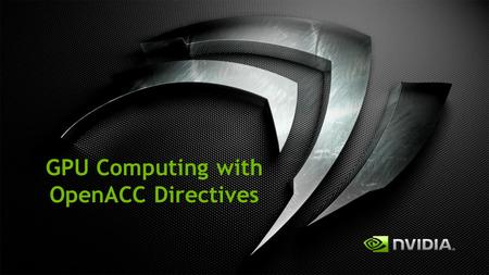 GPU Computing with OpenACC Directives. 1,000,000's Early Adopters Time Research Universities Supercomputing Centers Oil & Gas CAE CFD Finance Rendering.