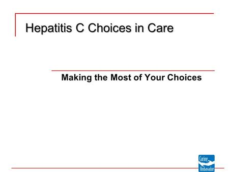 Making the Most of Your Choices Hepatitis C Choices in Care.