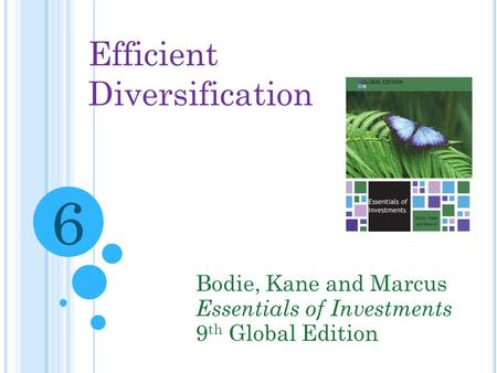 Efficient Diversification Bodie, Kane and Marcus Essentials of Investments 9 th Global Edition 6.