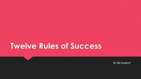 Twelve Rules of Success By Bill Marriott. Learning Objectives: To understand and learn from Bill Marriott, CEO & Chairman of a visionary company - Marriott.