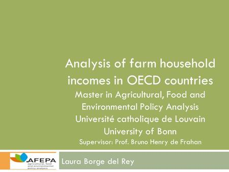 Analysis of farm household incomes in OECD countries Master in Agricultural, Food and Environmental Policy Analysis Université catholique de Louvain University.