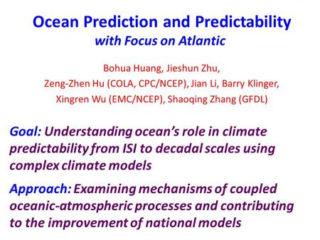 Ocean Prediction and Predictability with Focus on Atlantic Goal: Understanding ocean's role in climate predictability from ISI to decadal scales using.