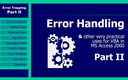 Error Trapping Part II Runtime Errors Error Handling Conclusion Questions Syntax Errors Error Categories Logic Errors Debugging Tools The Err Object Error.