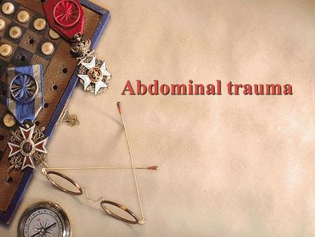 Abdominal trauma. Complex lesions  In only 40% of cases trauma is isolated in the abdominal wall  Combination of organ affected is extreme – Intraperitoneal.