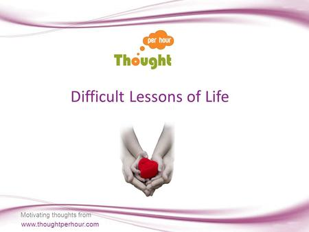 Www.thoughtperhour.com Difficult Lessons of Life Motivating thoughts from.