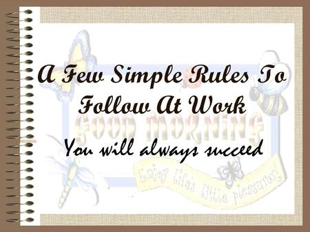 A Few Simple Rules To Follow At Work You will always succeed.