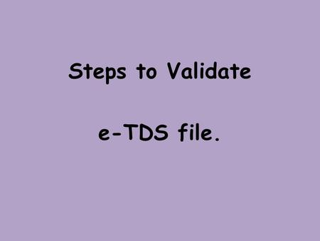 Steps to Validate e-TDS file.. Click on e-TDS file validation utility from Start-->Financial Accounting -XP/Soft One Options.