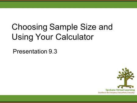 Choosing Sample Size and Using Your Calculator Presentation 9.3.