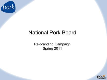 National Pork Board Re-branding Campaign Spring 2011.