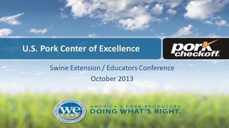 U.S. Pork Center of Excellence Swine Extension / Educators Conference October 2013.