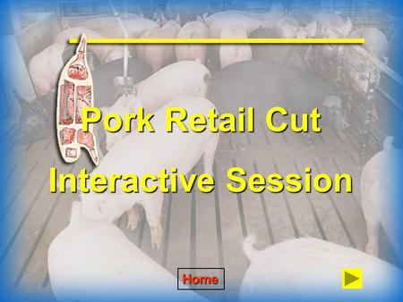Pork Retail Cut Interactive Session Home To answer the question, click on the photograph you think is the correct answer. A correct answer will give.
