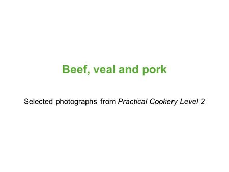 Selected photographs from Practical Cookery Level 2 Beef, veal and pork.