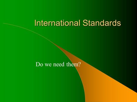 International Standards Do we need them?. Why International Standards?2 Customers Households Point of sale Processors Abattoirs Farmers Each stage in.