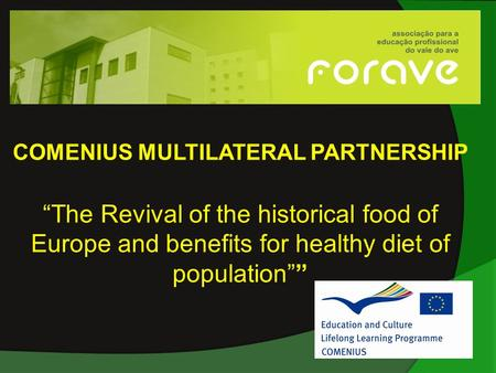 "COMENIUS MULTILATERAL PARTNERSHIP ""The Revival of the historical food of Europe and benefits for healthy diet of population"""""