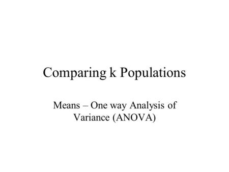 Comparing k Populations Means – One way Analysis of Variance (ANOVA)