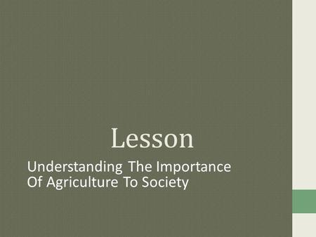 Lesson Understanding The Importance Of Agriculture To Society.