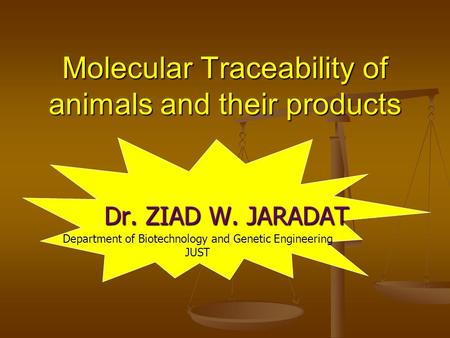 Molecular Traceability of animals and their products Dr. ZIAD W. JARADAT Department of Biotechnology and Genetic Engineering JUST.