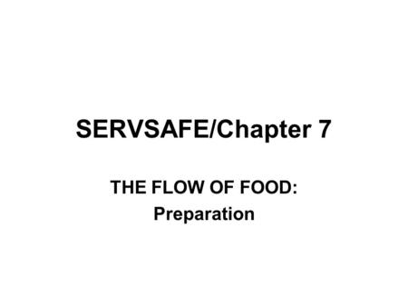 SERVSAFE/Chapter 7 THE FLOW OF FOOD: Preparation.