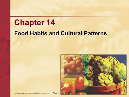 Mosby items and derived items © 2006 by Mosby, Inc. Slide 1 Chapter 14 Food Habits and Cultural Patterns.